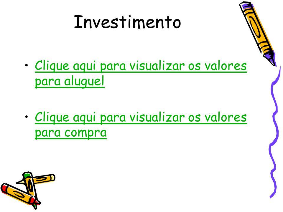 Investimento Clique aqui para visualizar os valores para aluguel