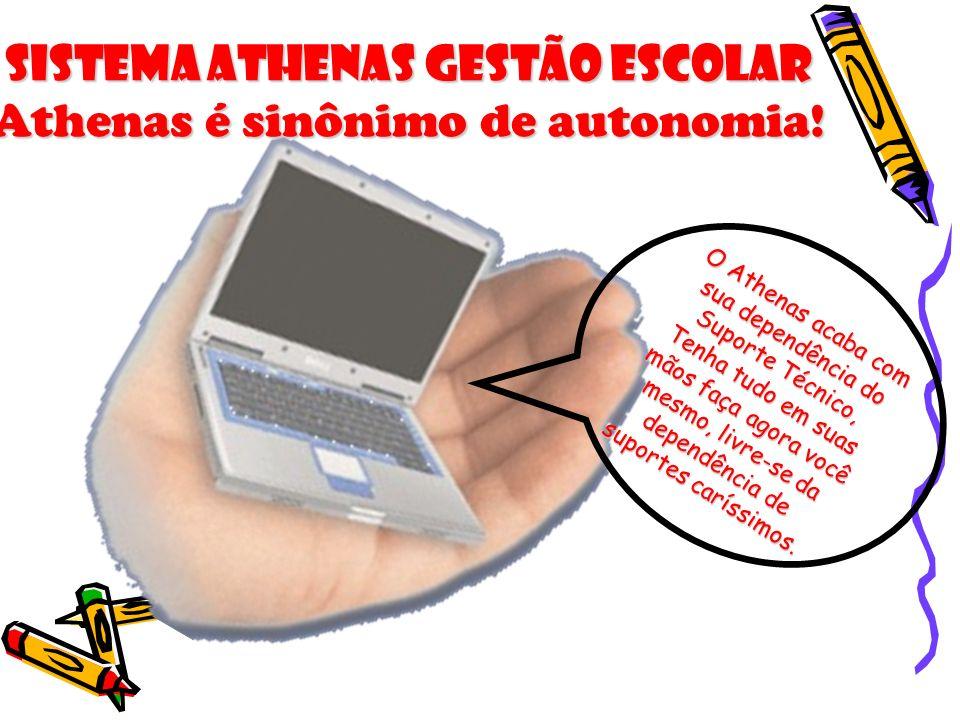 Sistema Athenas Gestão Escolar Athenas é sinônimo de autonomia!