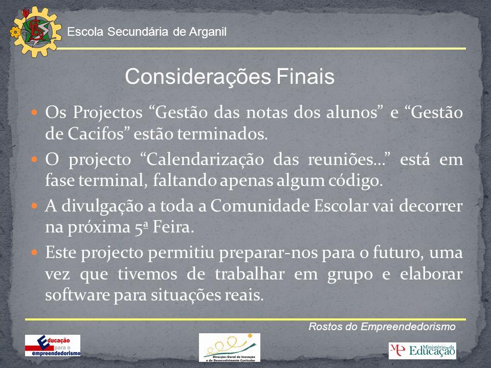 Considerações Finais Os Projectos Gestão das notas dos alunos e Gestão de Cacifos estão terminados.