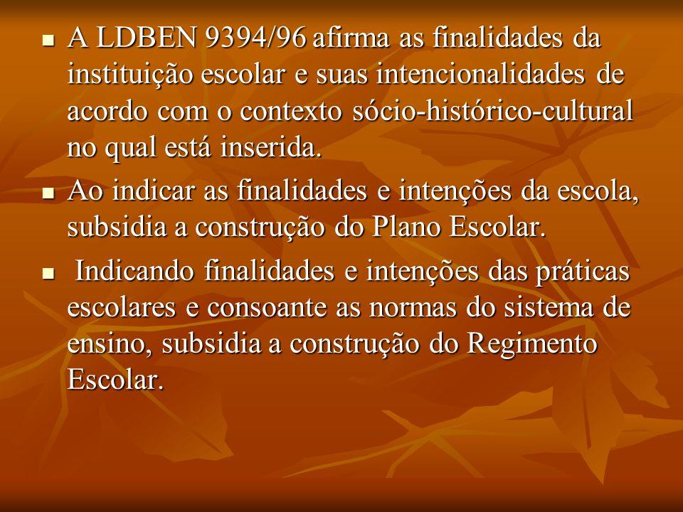 A LDBEN 9394/96 afirma as finalidades da instituição escolar e suas intencionalidades de acordo com o contexto sócio-histórico-cultural no qual está inserida.