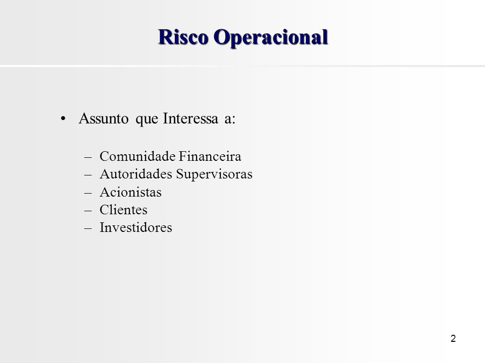 Risco Operacional Assunto que Interessa a: Comunidade Financeira