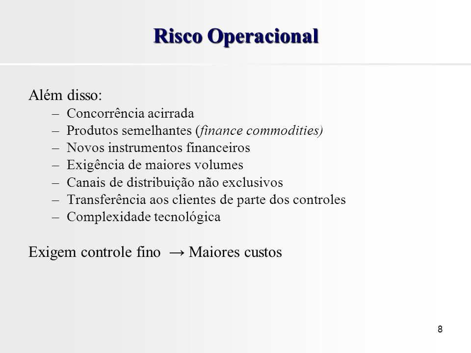 Risco Operacional Além disso: Exigem controle fino → Maiores custos