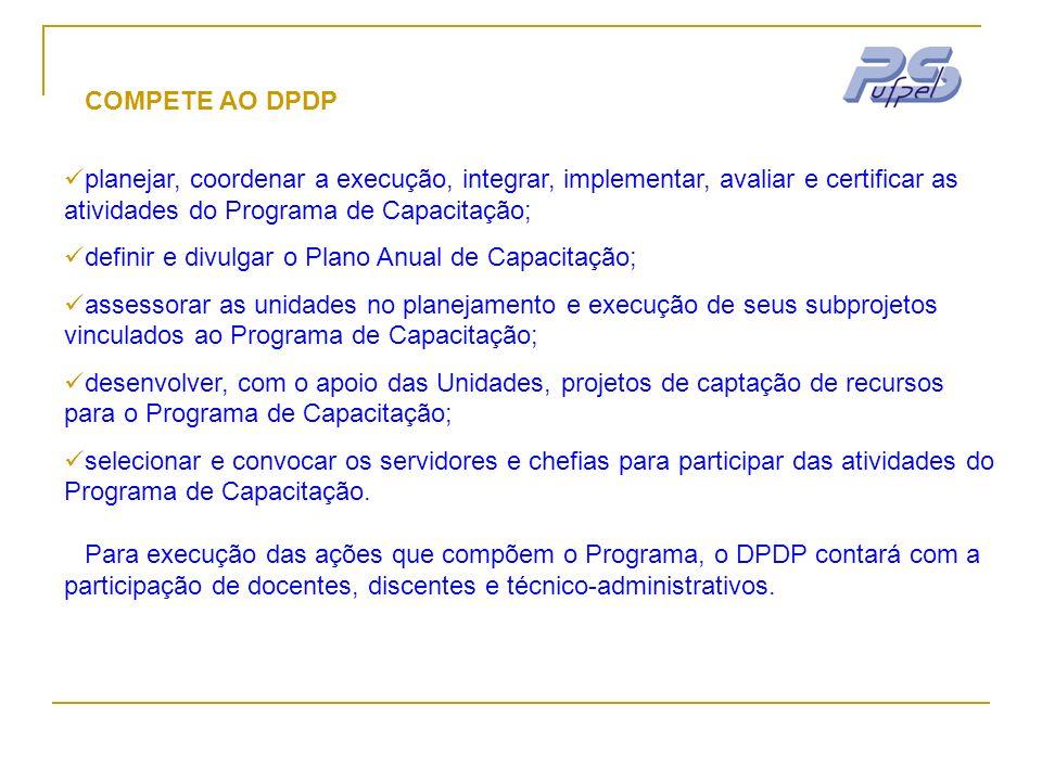 COMPETE AO DPDP planejar, coordenar a execução, integrar, implementar, avaliar e certificar as atividades do Programa de Capacitação;