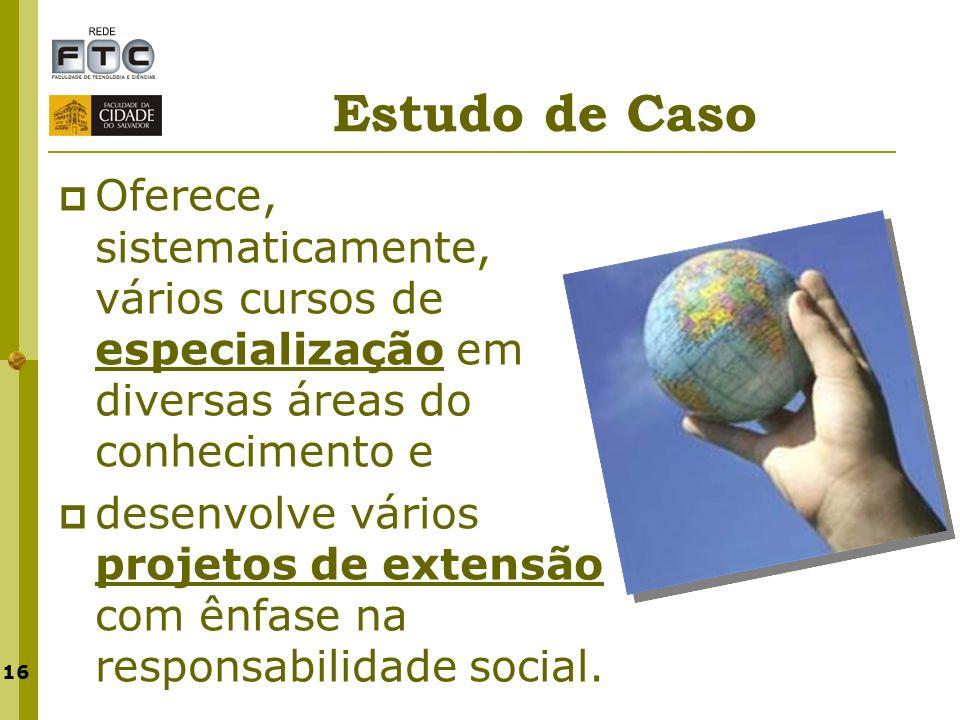 Estudo de Caso Oferece, sistematicamente, vários cursos de especialização em diversas áreas do conhecimento e.