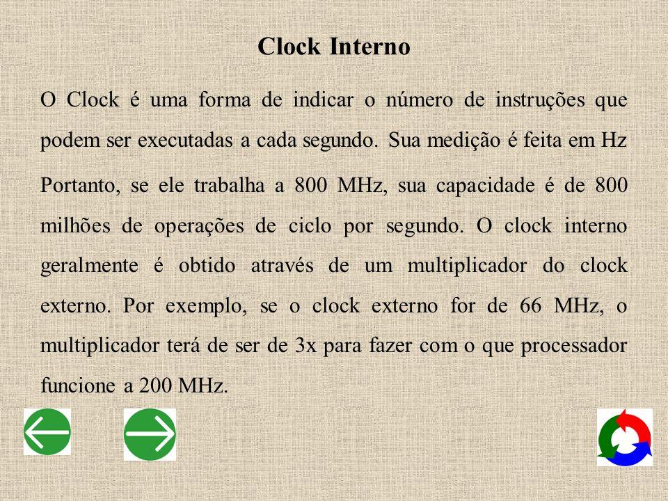 Clock Interno O Clock é uma forma de indicar o número de instruções que podem ser executadas a cada segundo. Sua medição é feita em Hz.
