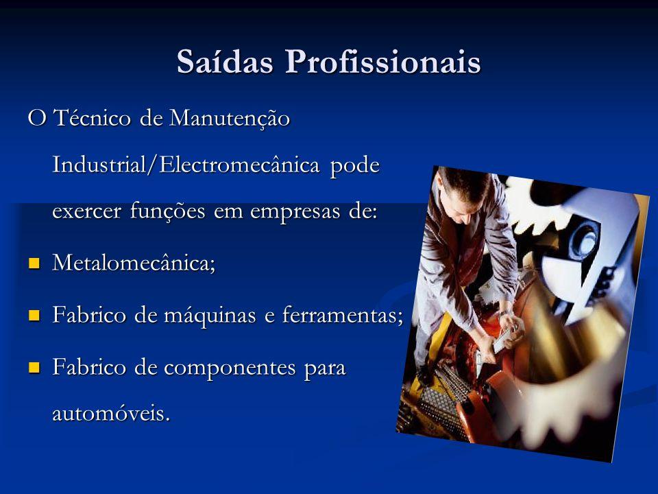 Saídas Profissionais O Técnico de Manutenção Industrial/Electromecânica pode exercer funções em empresas de: