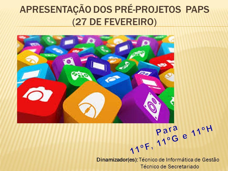 Apresentação dos pré-projetos PAPs (27 de Fevereiro)