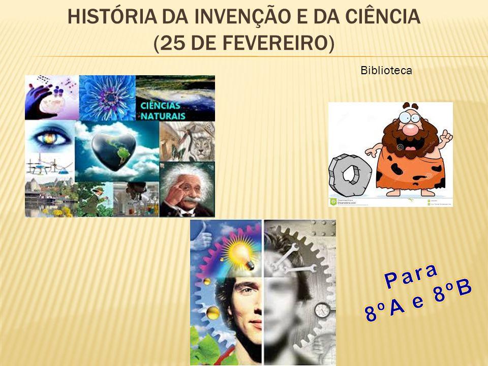 História da invenção e da ciência (25 de fevereiro)