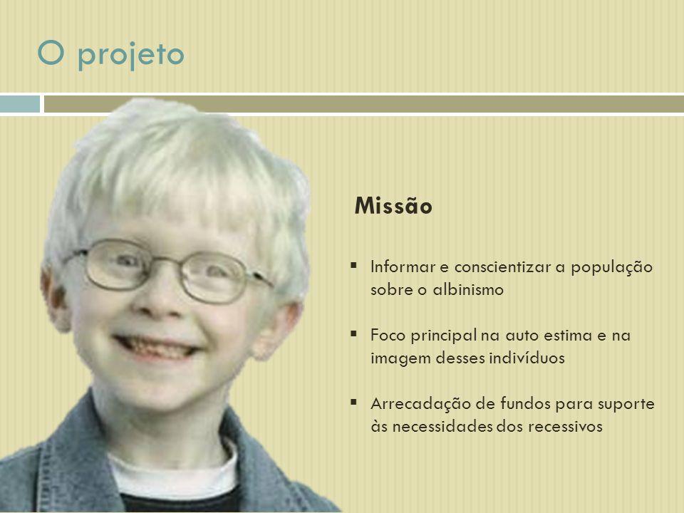 O projeto Missão. Informar e conscientizar a população sobre o albinismo. Foco principal na auto estima e na imagem desses indivíduos.