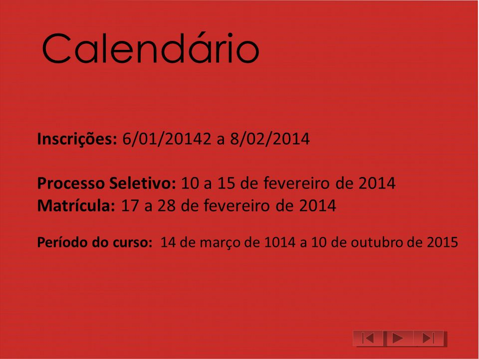 Calendário Inscrições: 6/01/20142 a 8/02/2014
