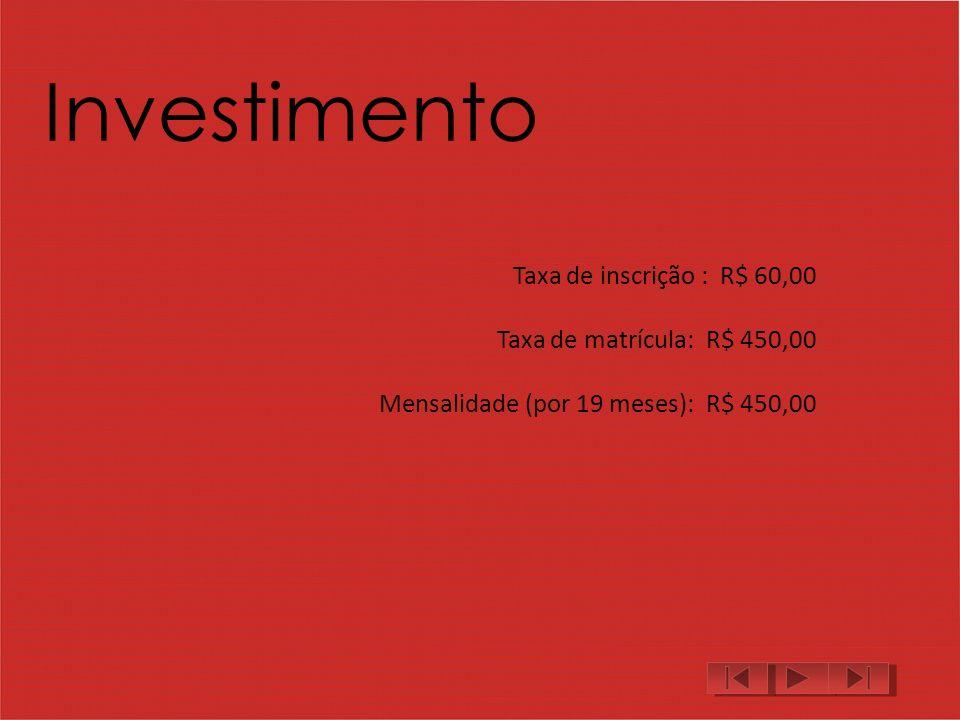 Investimento Taxa de inscrição : R$ 60,00 Taxa de matrícula: R$ 450,00