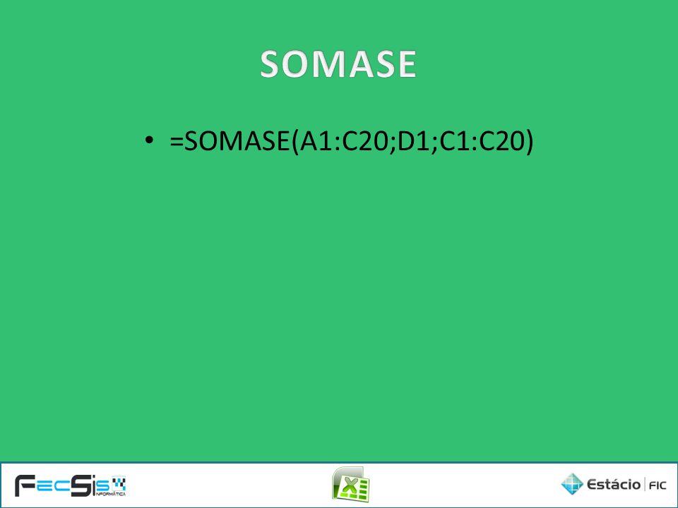 SOMASE =SOMASE(A1:C20;D1;C1:C20)