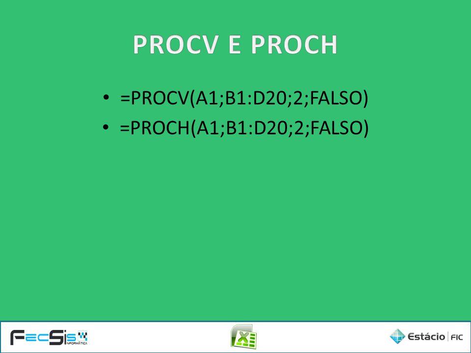 PROCV E PROCH =PROCV(A1;B1:D20;2;FALSO) =PROCH(A1;B1:D20;2;FALSO)