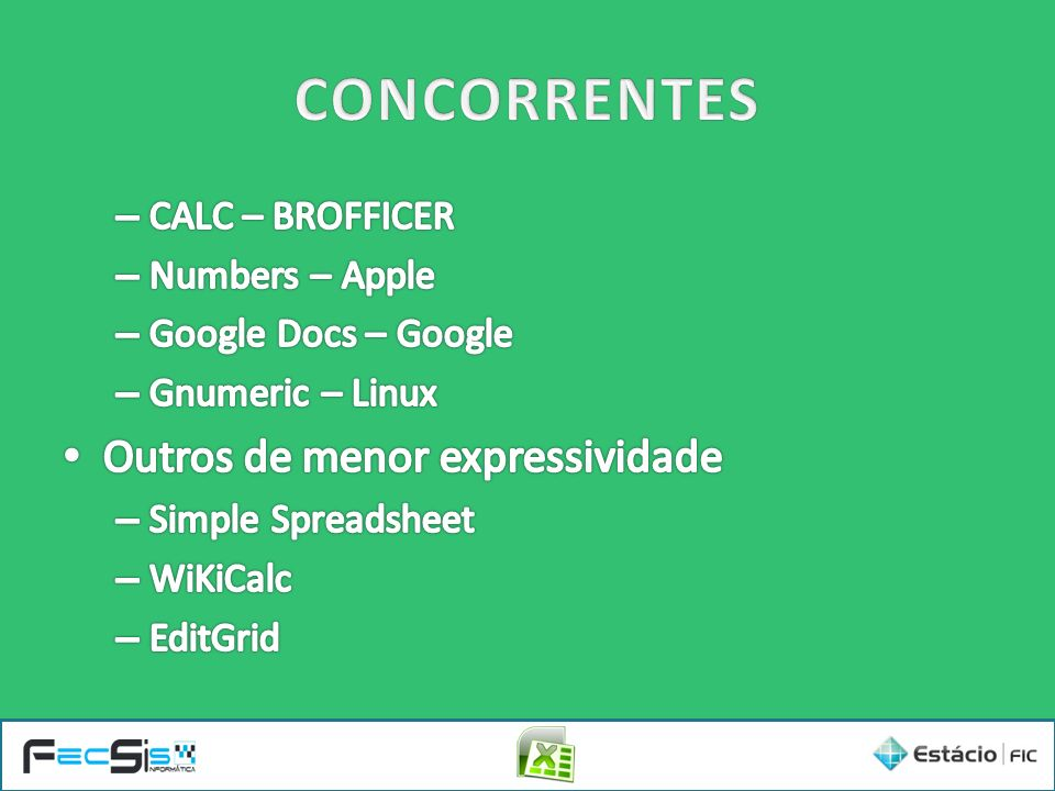CONCORRENTES Outros de menor expressividade CALC – BROFFICER
