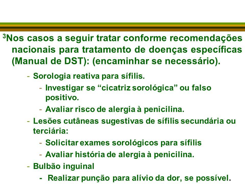 3Nos casos a seguir tratar conforme recomendações nacionais para tratamento de doenças específicas (Manual de DST): (encaminhar se necessário).