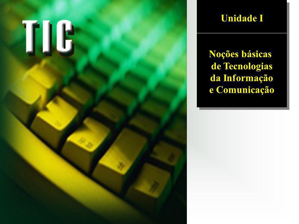 Unidade I Noções básicas de Tecnologias da Informação e Comunicação