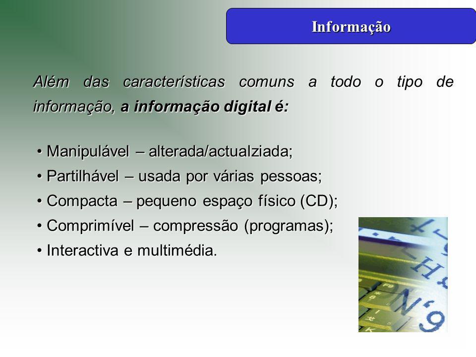 Informação Além das características comuns a todo o tipo de informação, a informação digital é: Manipulável – alterada/actualziada;
