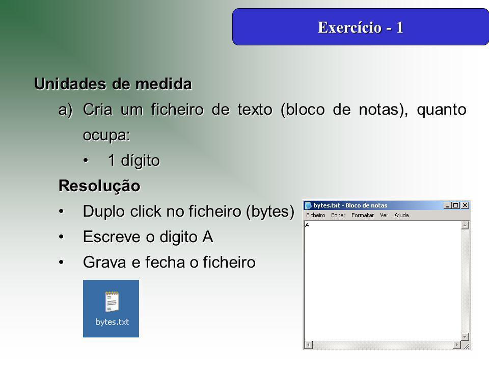 Exercício - 1 Unidades de medida. Cria um ficheiro de texto (bloco de notas), quanto ocupa: 1 dígito.