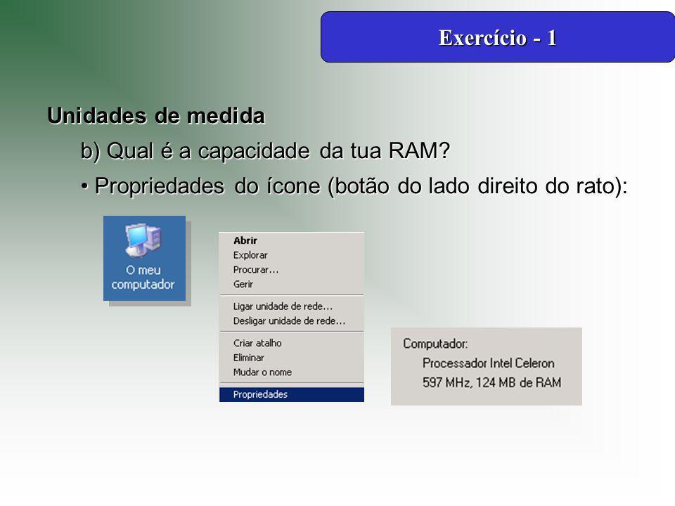 Exercício - 1 Unidades de medida. b) Qual é a capacidade da tua RAM.