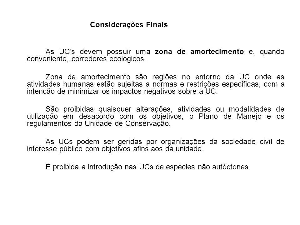 Considerações Finais As UC's devem possuir uma zona de amortecimento e, quando conveniente, corredores ecológicos.