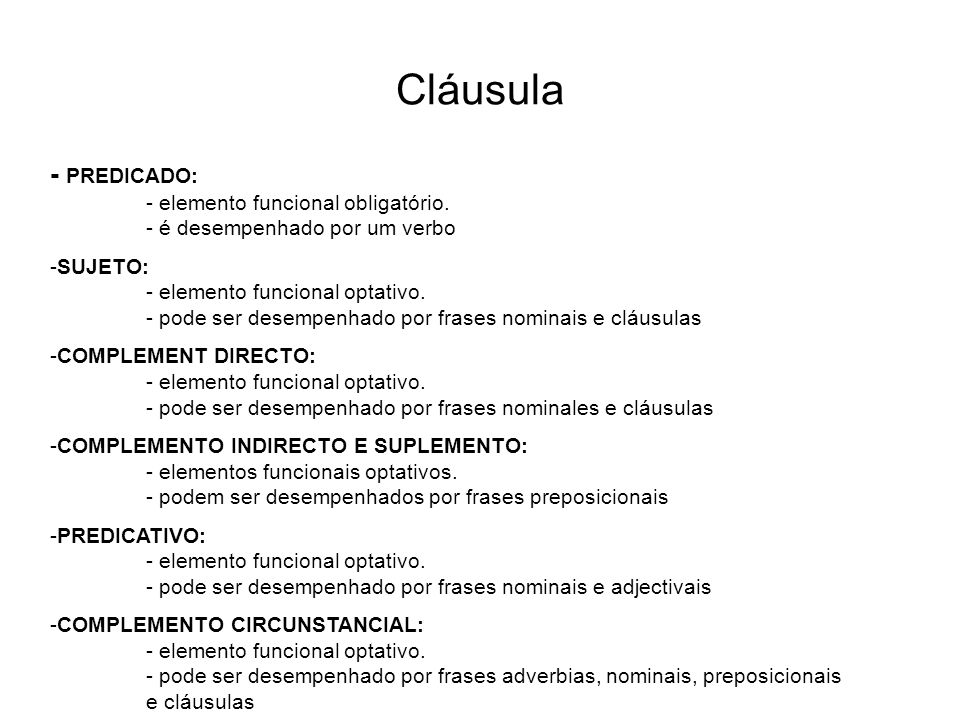Cláusula - PREDICADO: - elemento funcional obligatório. - é desempenhado por um verbo.