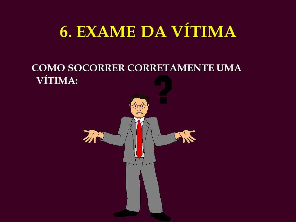 6. EXAME DA VÍTIMA COMO SOCORRER CORRETAMENTE UMA VÍTIMA: