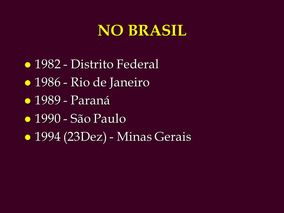 NO BRASIL 1982 - Distrito Federal 1986 - Rio de Janeiro 1989 - Paraná