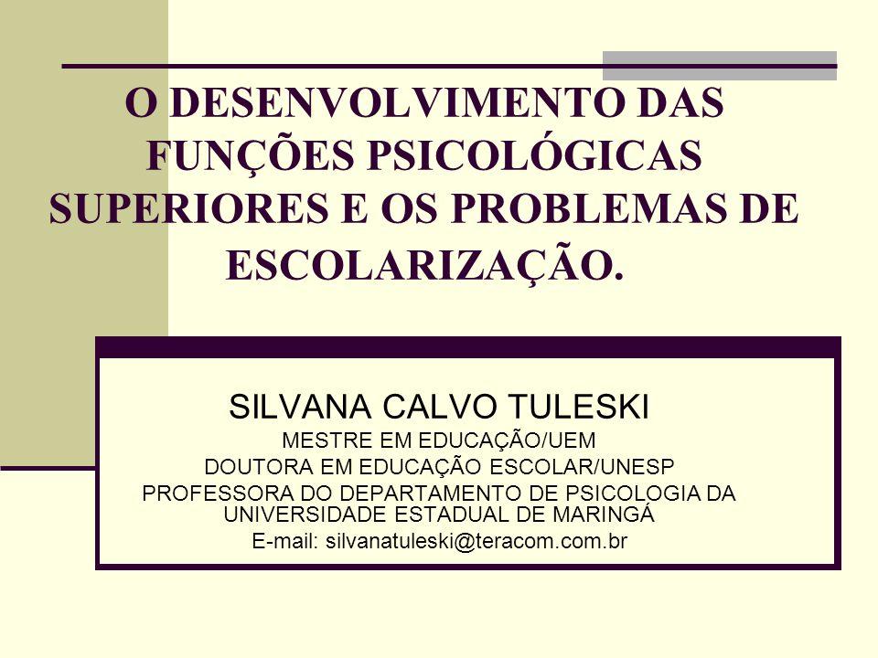 O DESENVOLVIMENTO DAS FUNÇÕES PSICOLÓGICAS SUPERIORES E OS PROBLEMAS DE ESCOLARIZAÇÃO.