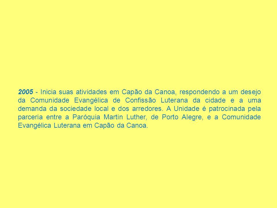 2005 - Inicia suas atividades em Capão da Canoa, respondendo a um desejo da Comunidade Evangélica de Confissão Luterana da cidade e a uma demanda da sociedade local e dos arredores.