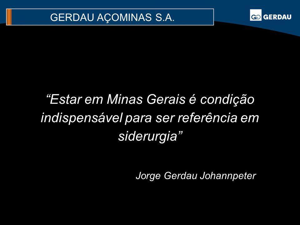GERDAU AÇOMINAS S.A. Estar em Minas Gerais é condição indispensável para ser referência em siderurgia