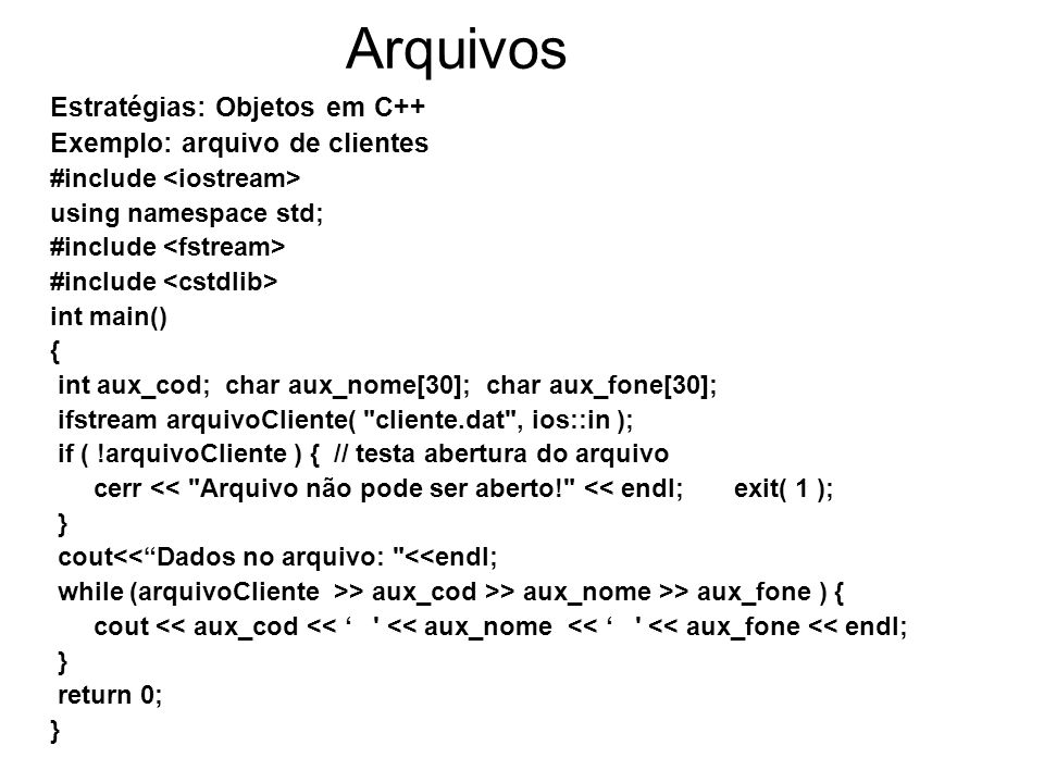 Arquivos Estratégias: Objetos em C++ Exemplo: arquivo de clientes
