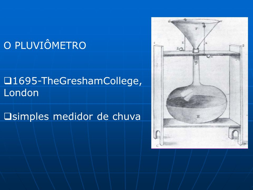 O PLUVIÔMETRO 1695-TheGreshamCollege, London simples medidor de chuva