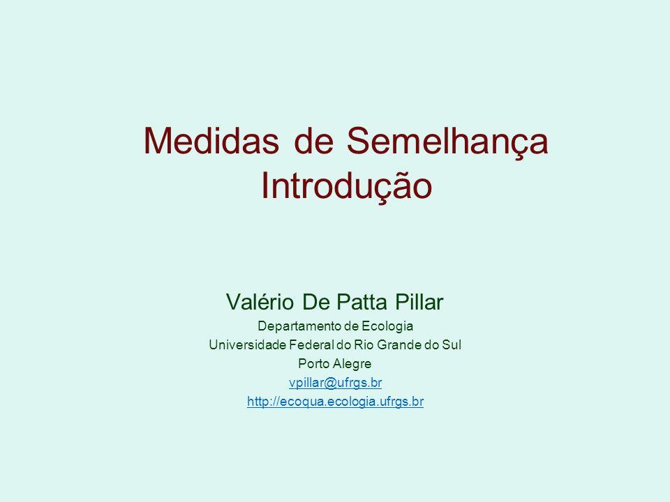 Medidas de Semelhança Introdução Valério De Patta Pillar