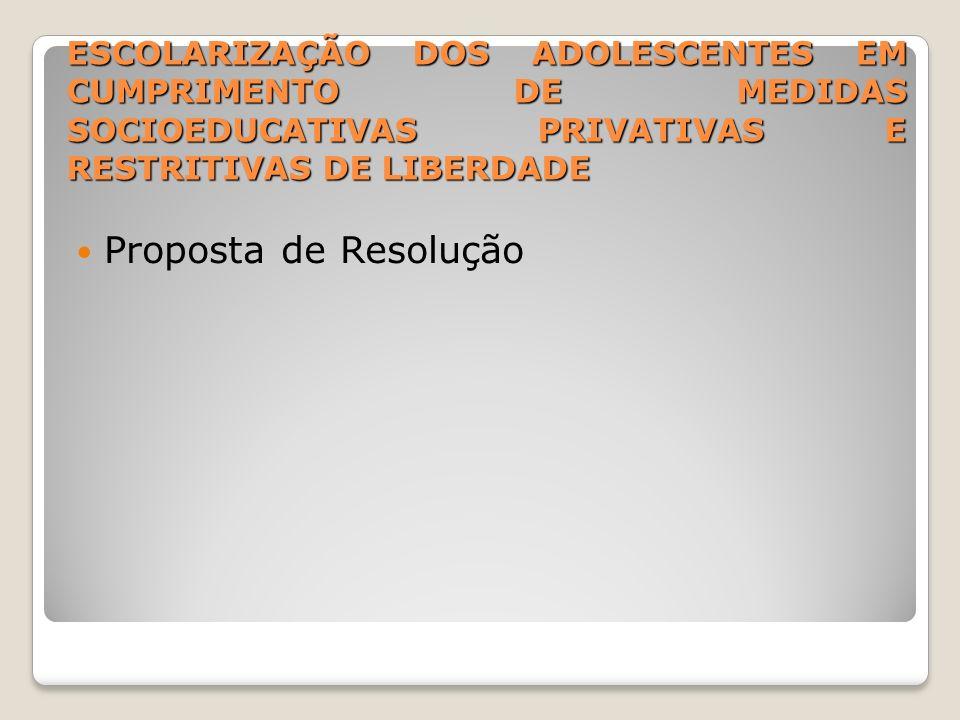 ESCOLARIZAÇÃO DOS ADOLESCENTES EM CUMPRIMENTO DE MEDIDAS SOCIOEDUCATIVAS PRIVATIVAS E RESTRITIVAS DE LIBERDADE