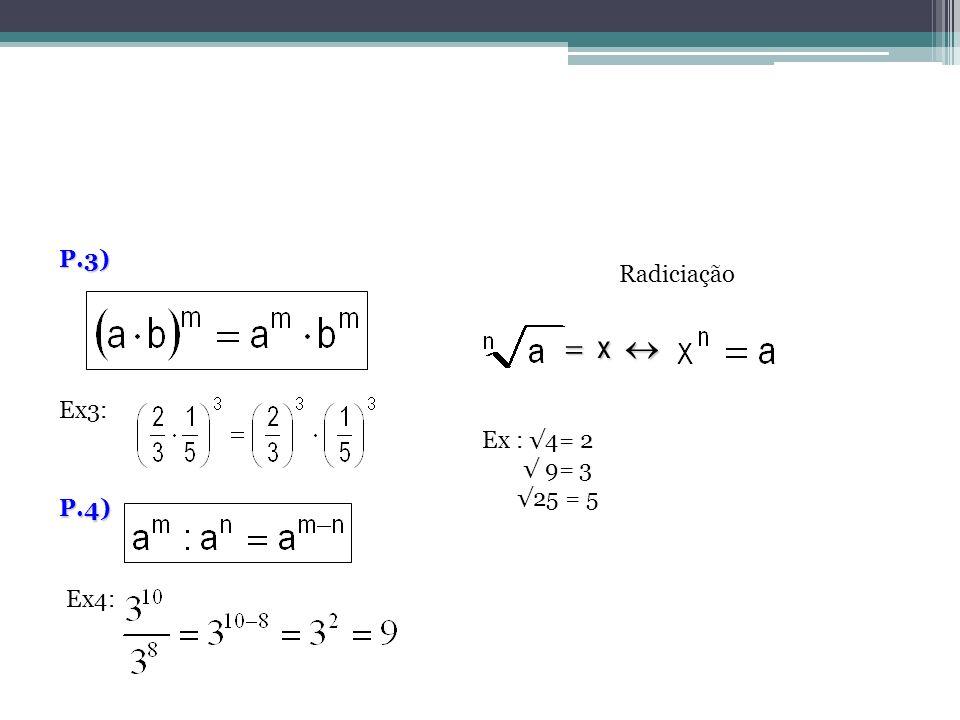 P.3) Radiciação  x  Ex3: Ex : √4= 2 √ 9= 3 √25 = 5 P.4) Ex4: