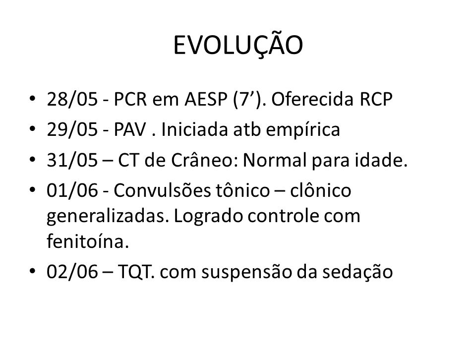 EVOLUÇÃO 28/05 - PCR em AESP (7'). Oferecida RCP