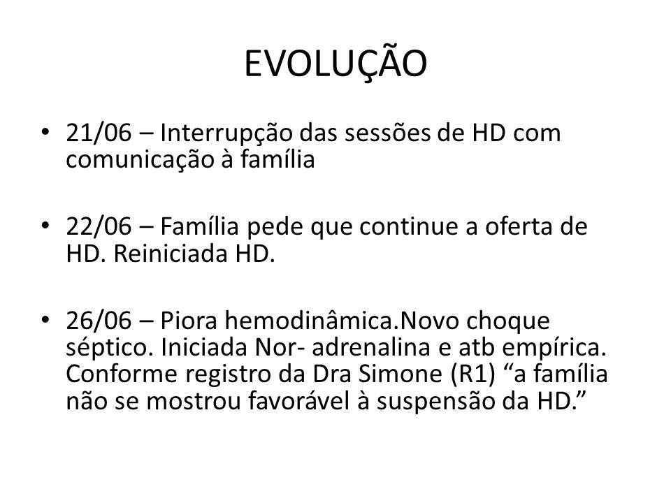 EVOLUÇÃO 21/06 – Interrupção das sessões de HD com comunicação à família. 22/06 – Família pede que continue a oferta de HD. Reiniciada HD.
