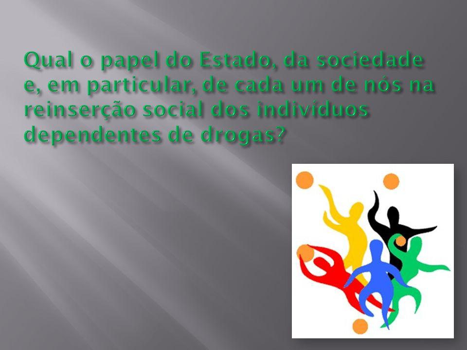 Qual o papel do Estado, da sociedade e, em particular, de cada um de nós na reinserção social dos indivíduos dependentes de drogas