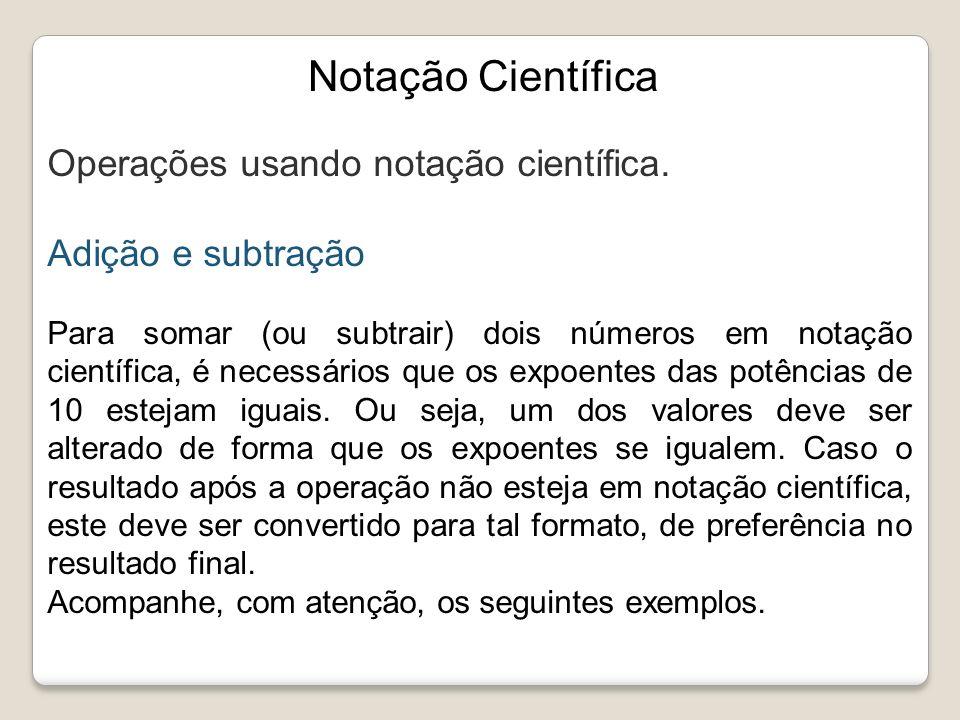 Notação Científica Operações usando notação científica.