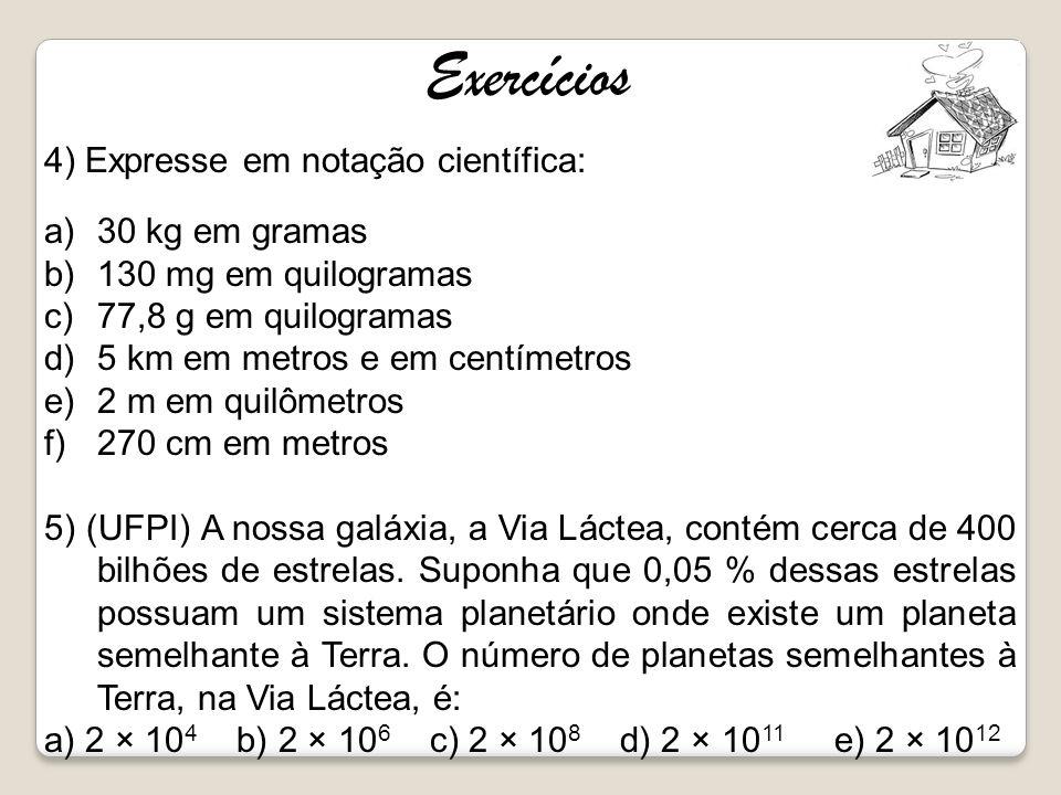 Exercícios 4) Expresse em notação científica: 30 kg em gramas