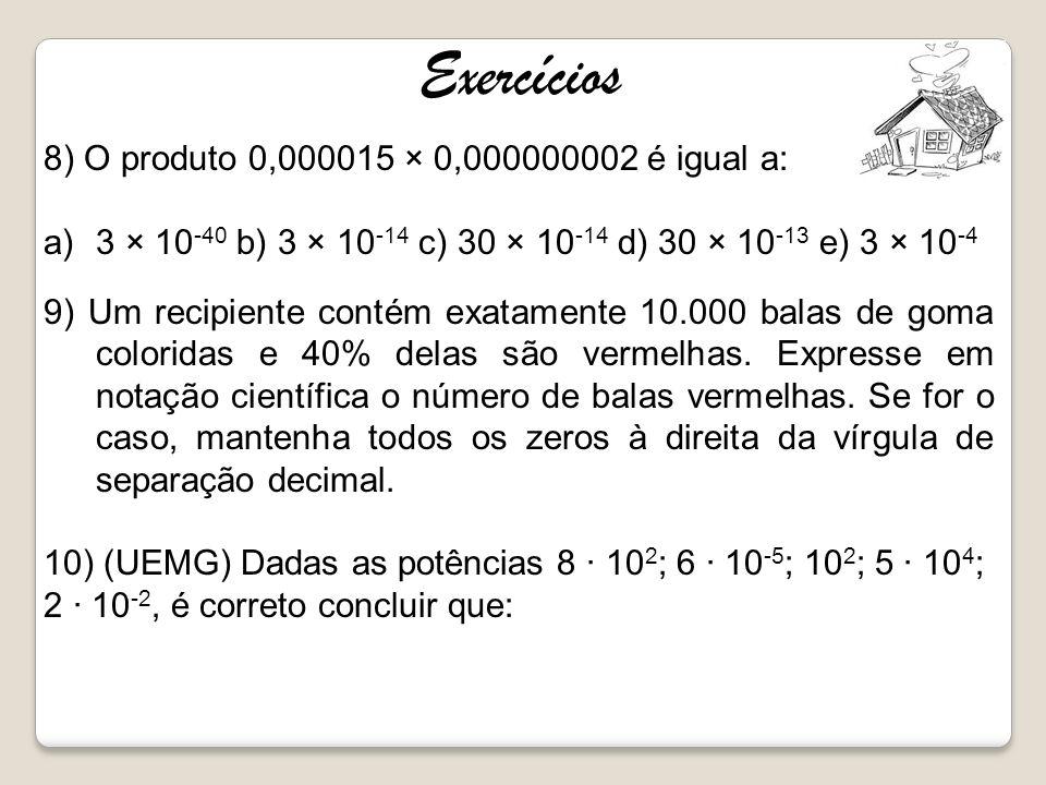 Exercícios 8) O produto 0,000015 × 0,000000002 é igual a: