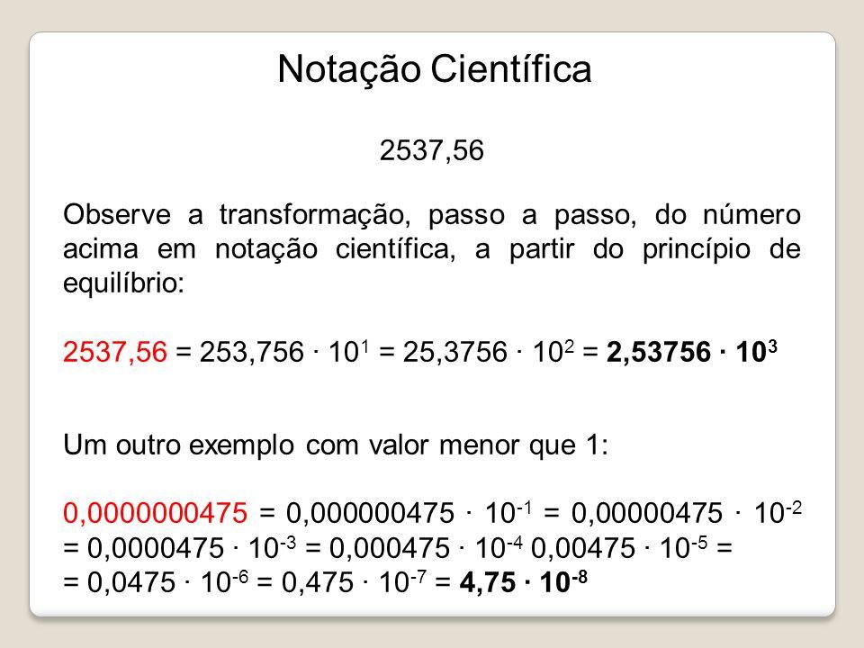 Notação Científica 2537,56. Observe a transformação, passo a passo, do número acima em notação científica, a partir do princípio de equilíbrio: