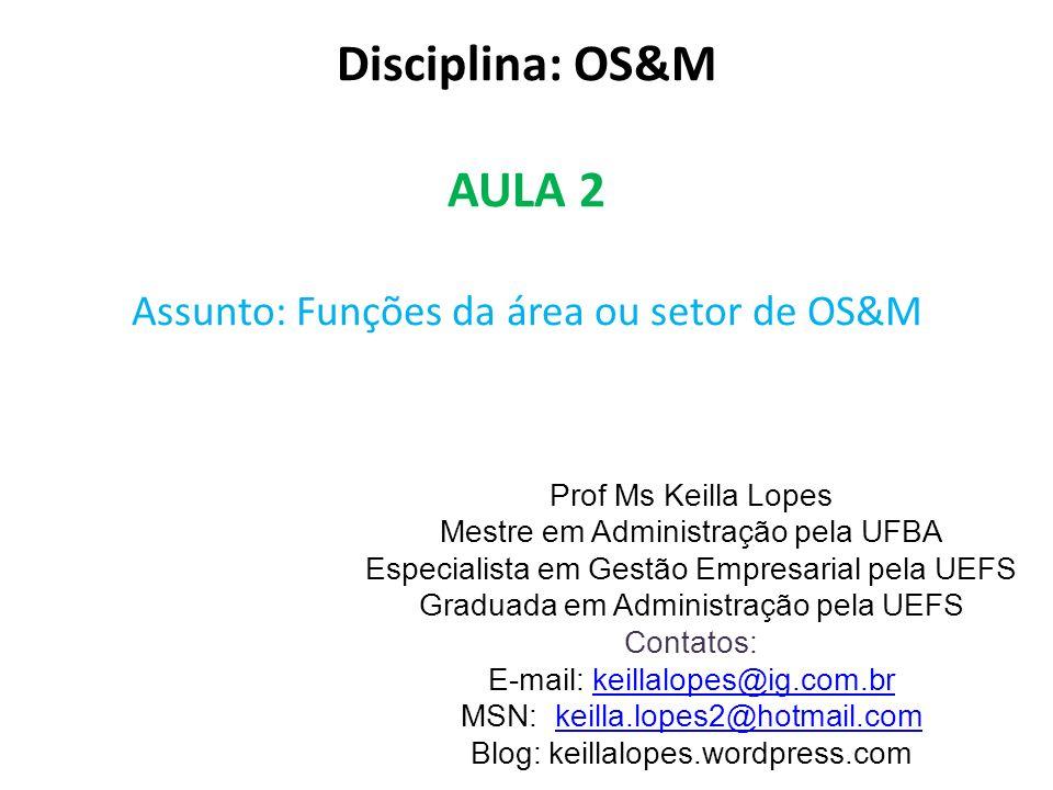 Disciplina: OS&M AULA 2 Assunto: Funções da área ou setor de OS&M