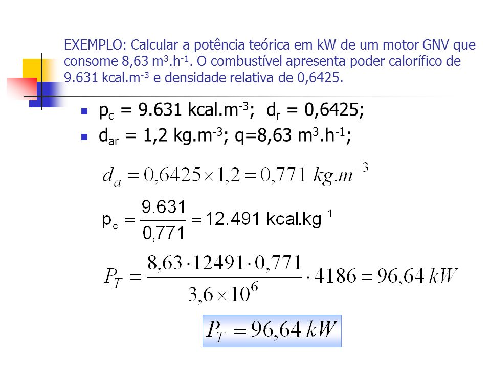 pc = 9.631 kcal.m-3; dr = 0,6425; dar = 1,2 kg.m-3; q=8,63 m3.h-1;