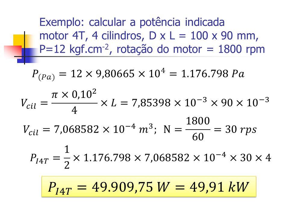 Exemplo: calcular a potência indicada motor 4T, 4 cilindros, D x L = 100 x 90 mm, P=12 kgf.cm-2, rotação do motor = 1800 rpm