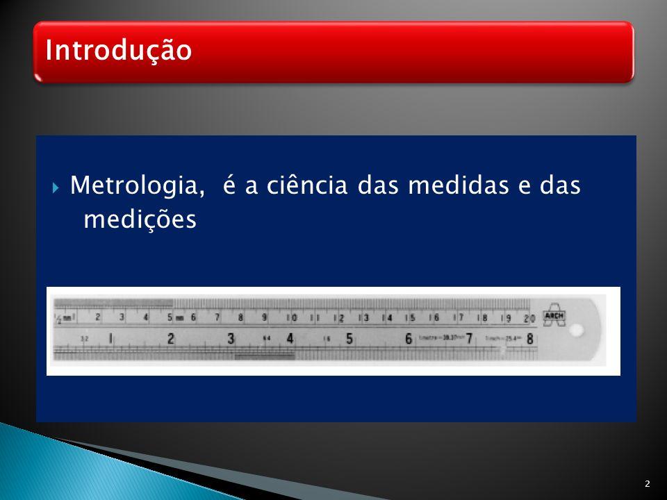 Metrologia, é a ciência das medidas e das medições