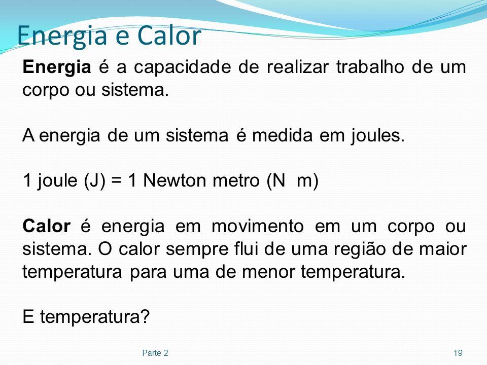 Energia e Calor Energia é a capacidade de realizar trabalho de um corpo ou sistema. A energia de um sistema é medida em joules.