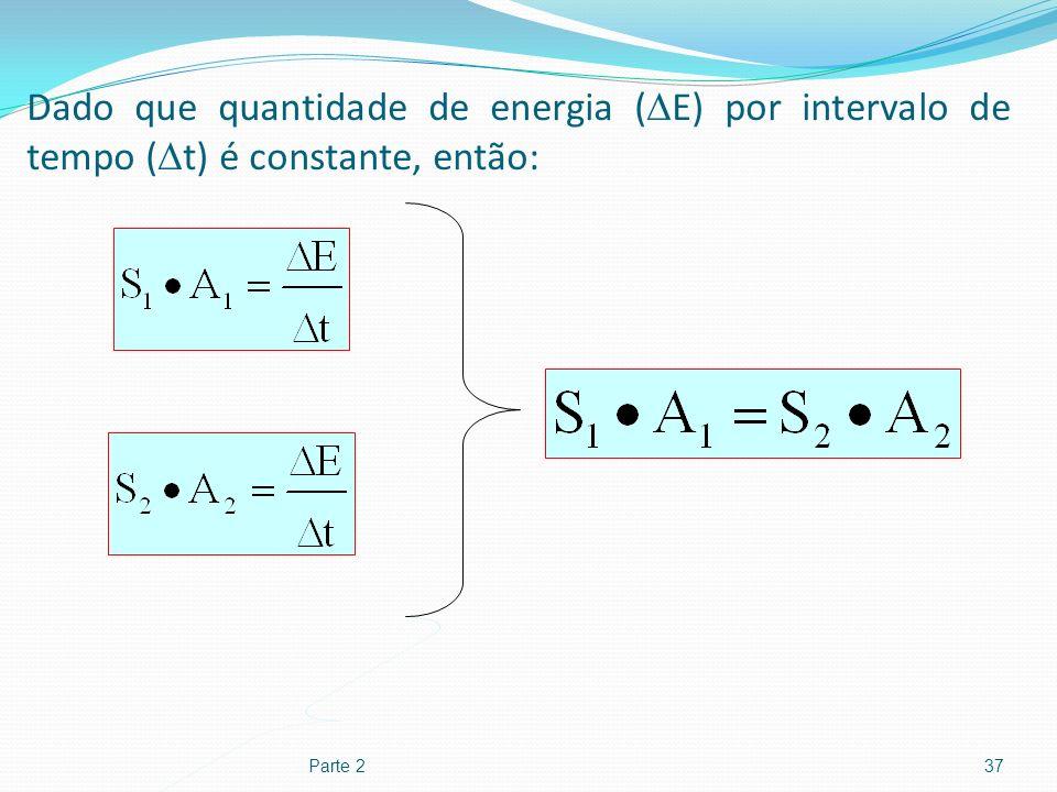 Dado que quantidade de energia (E) por intervalo de tempo (t) é constante, então: