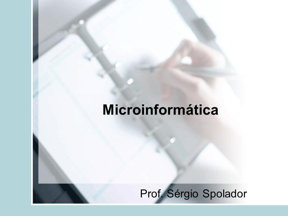 Microinformática Prof. Sérgio Spolador