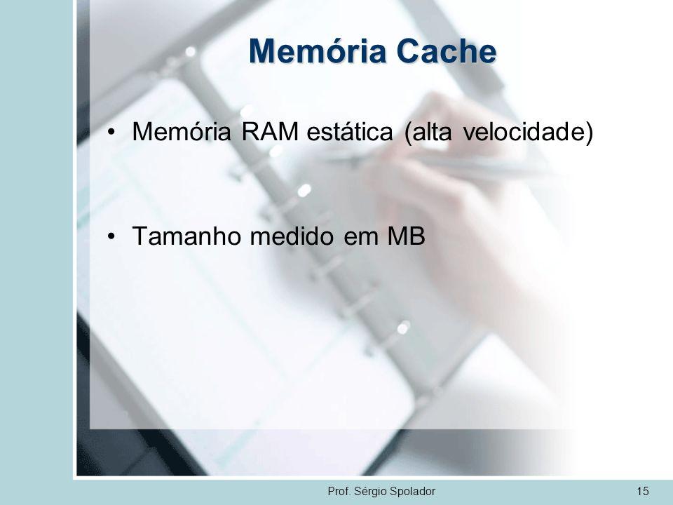 Memória Cache Memória RAM estática (alta velocidade)